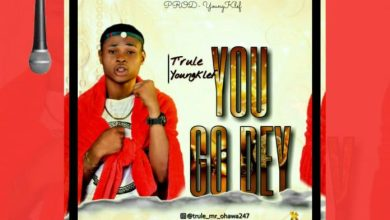 Photo of DOWNLOAD: T'rule Ft. YungKlef – You Go Dey (Prod. YungKlef)