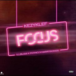 DOWNLOAD: KezyKlef ft illbliss, Phyno & Harrysong – Focus