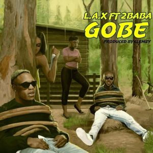 DOWNLOAD MP3: LAX ft 2Baba – Gobe