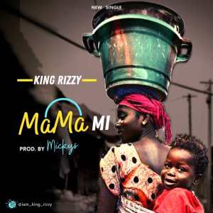 MP3: King Rizzy - Mama Mi