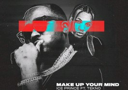 MP3: Ice Prince ft Tekno - Make Up Your Mind