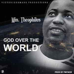 GOSPEL MP3: Min. Theophilus - God Over the World