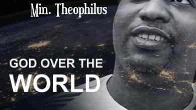 Photo of GOSPEL MP3: Min. Theophilus – God Over the World
