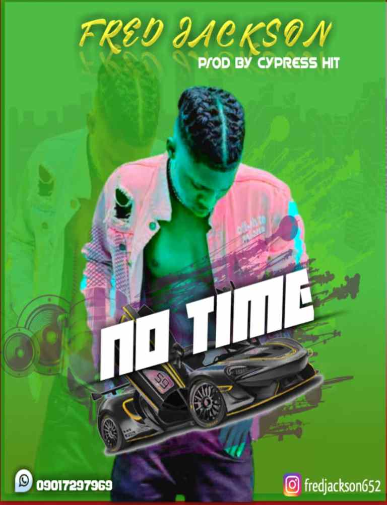 "MP3: Fred Jackson – "" No Time "" ( Prod By Cypress Hit )"