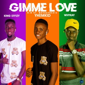 MP3: King Effizy ft Yhemkid x Whykay - Gimme Love