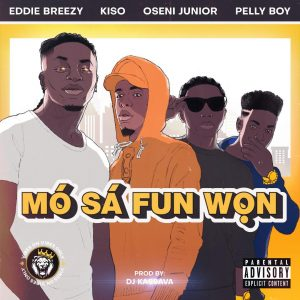 Eddie Breezy - Mo Sa Fun Won ft. Kiso, Oseni Junior, Pelly Boy Mp3 Download Audio