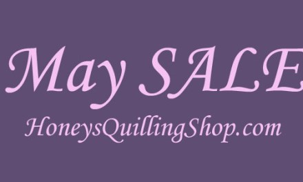 May Sale at Honey's Quilling Shop
