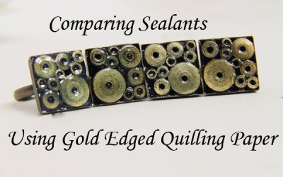 Sealants and Glazes for Paper Quilling Jewelry – Gold Edged Paper in Bezel Ring – Diamond Glaze vs 3D Crystal Lacquer vs Crystal Coat Glaze vs Glossy Perfect Paper Adhesive