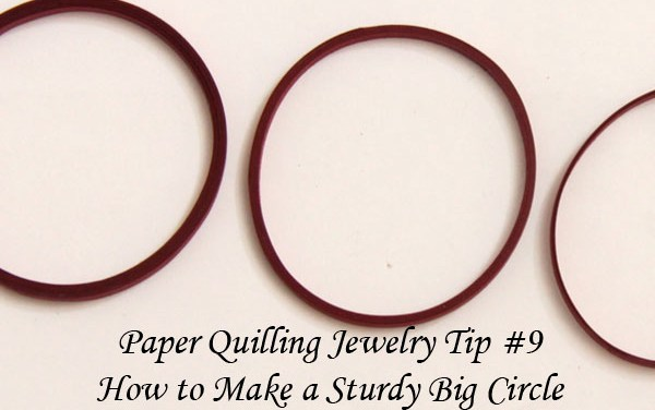 Making Paper Quilled Jewelry – Tip #9 – How to Make a Sturdy Large Circle