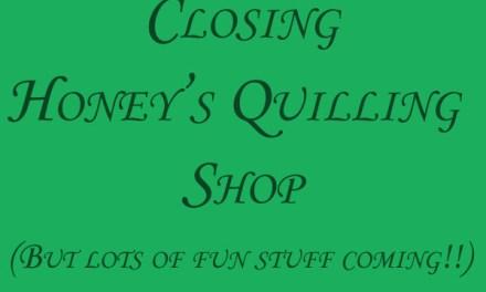 Honey's Quilling Shop Closing