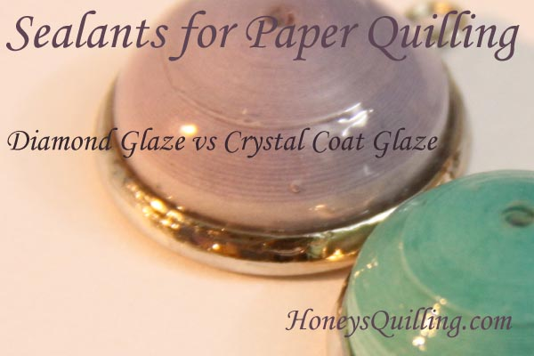 Diamond Glaze vs Crystal Coat Glaze – Sealants for Paper Quilling