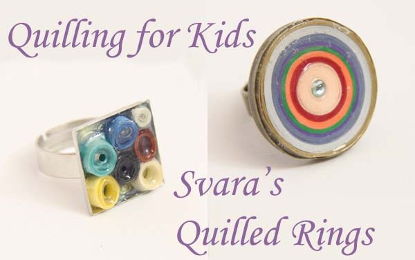 Quilling for Kids – Svara's Paper Quilled Rings
