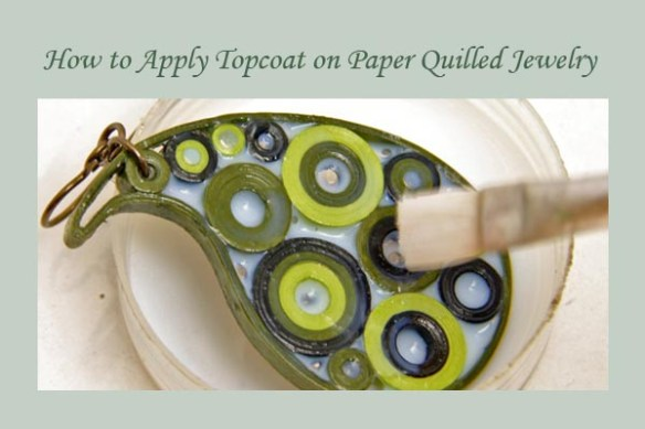 how to apply a topcoat or glaze on your paper quilled jewelry - Honey's Quilling