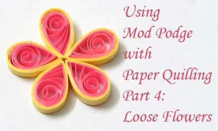 Using Mod Podge as a Sealant and Topcoat for Paper Quilled Jewelry – Part 4 – Loose Roll Flowers