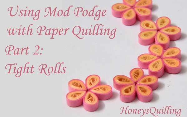 Using Mod Podge as a Sealant and Topcoat for Paper Quilled Jewelry – Part 2 – Tight Rolls