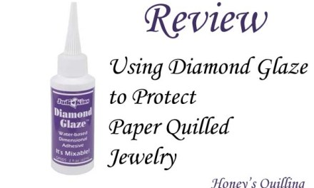 Diamond Glaze Review – Using Diamond Glaze to Protect Your Paper Quilling Jewelry