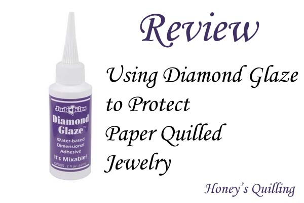 Diamond Glaze Review – Using Diamond Glaze to Protect Your Paper Quilling Jewelry