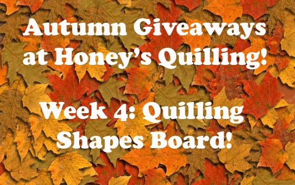 Autumn Giveaways from Honey's Quilling – Week 4 – Quilling Shapes Board!