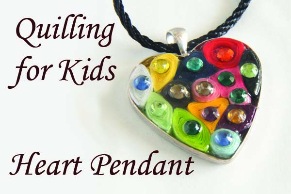 Svara's Heart Pendant – Quilling for Kids