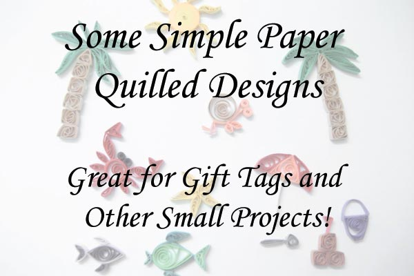 Some Simple Paper Quilling Shapes – Great for Gift Tags