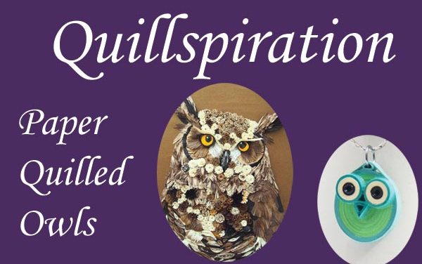 Quillspiration – Paper Quilled Owls from Various Artists