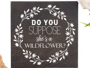 Do you suppose she's a wildflower wood sign