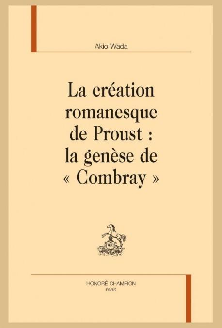 LA CRÉATION ROMANESQUE DE PROUST : LA GENÈSE DE COMBRAY - WADA AKIO