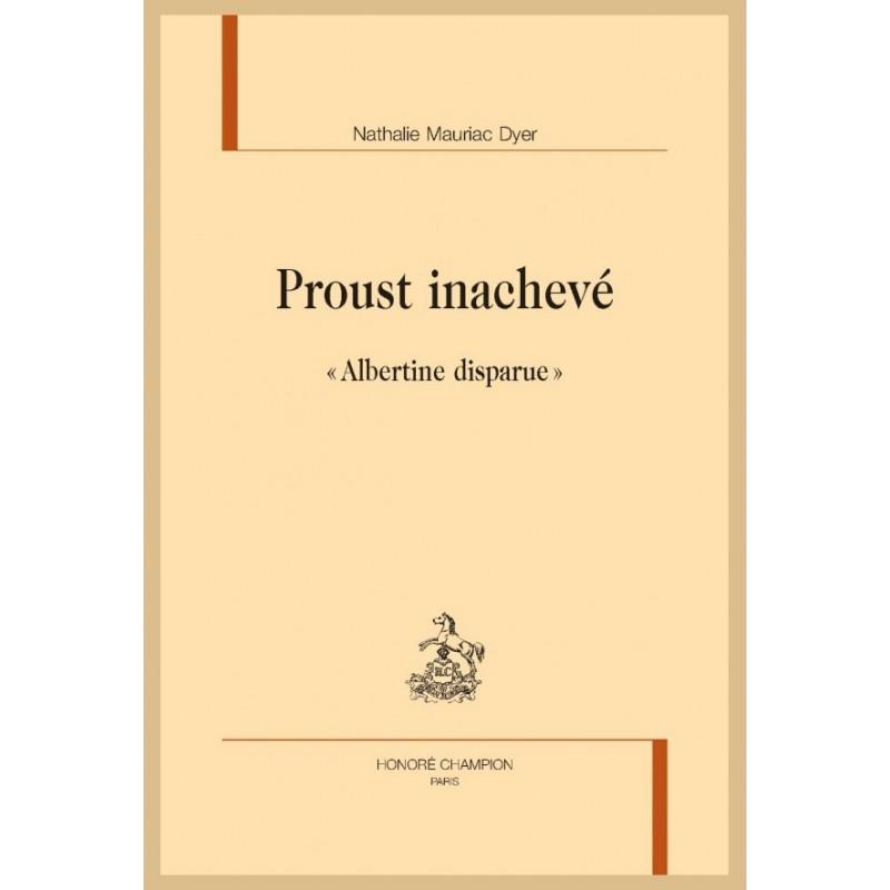 PROUST INACHEVÉ - MAURIAC DYER NATHALIE