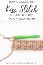 "Text: ""How to crochet the Kiss Stitch in Turned Rows; Photo and Video Tutorial; www.hooksbookswanderlust.com"""