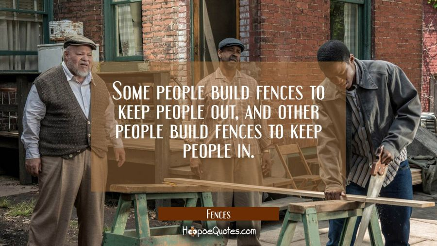 Some People Build Fences To Keep People Out And Other