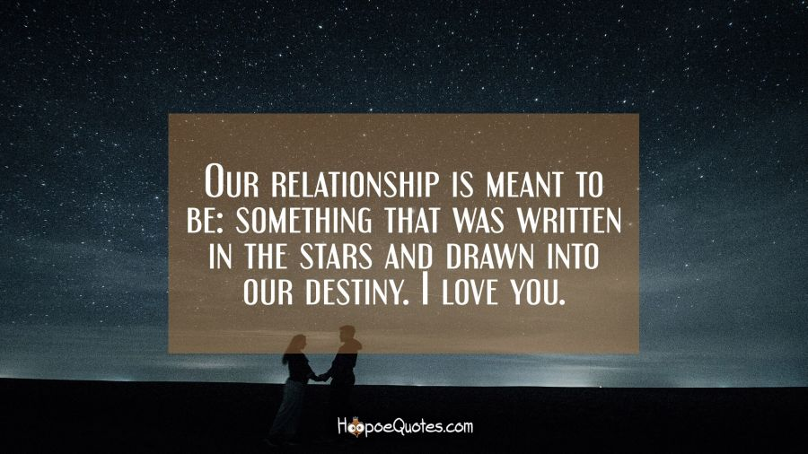 Our relationship is meant to be: something that was ...