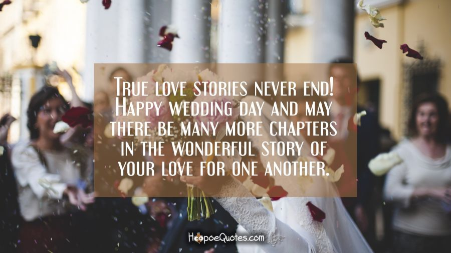True love stories never end! Happy wedding day and may there be many more chapters in the wonderful story of your love for one another. - HoopoeQuotes