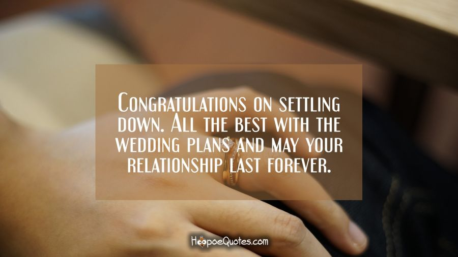 Congratulations on settling down. All the best with the wedding ...