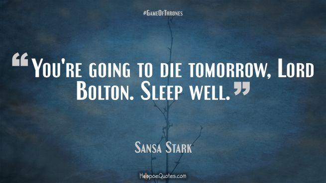 When The Snow Falls And The White Wind Blows Wallpaper You Re Going To Die Tomorrow Lord Bolton Sleep Well