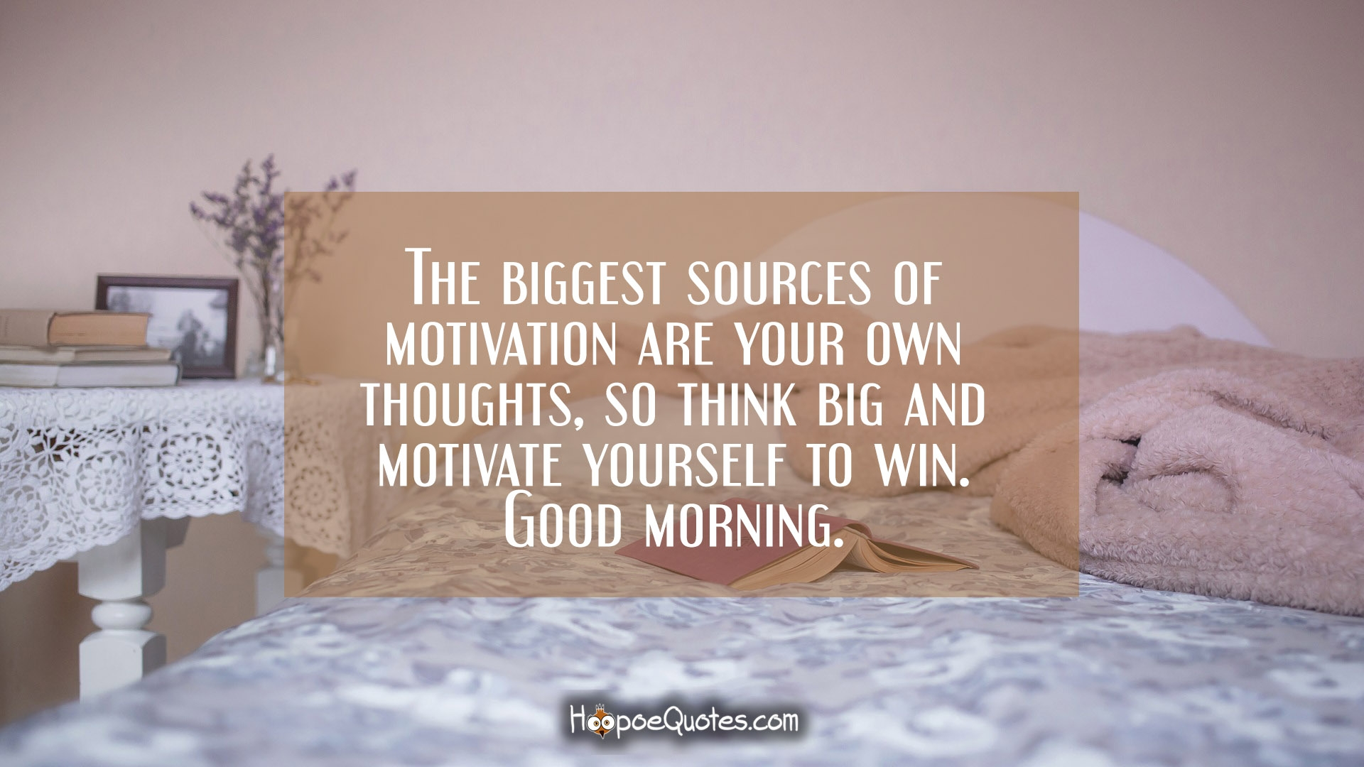 Romantic Good Morning Wallpaper With Quotes The Biggest Sources Of Motivation Are Your Own Thoughts