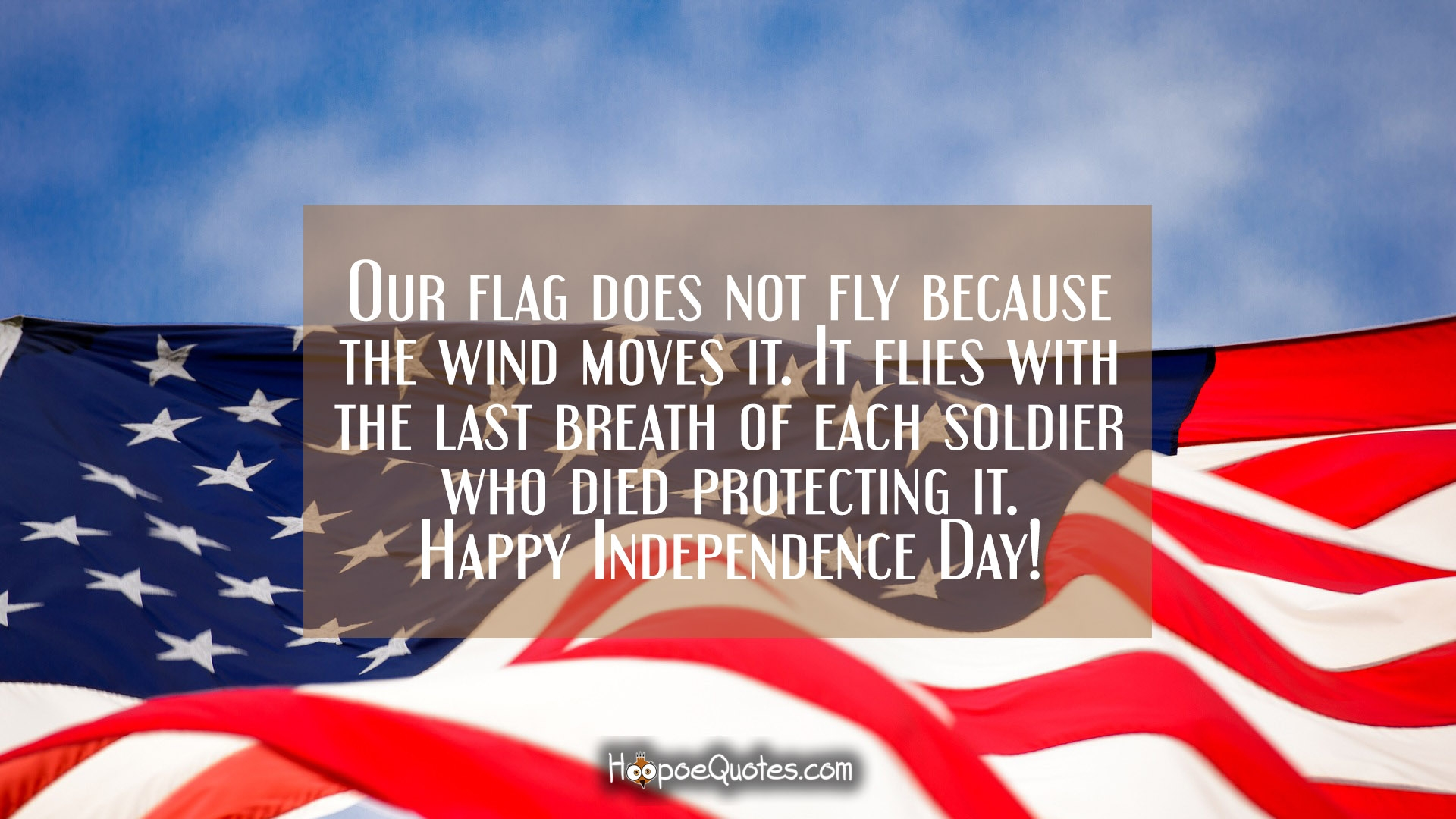 Our Flag Does Not Fly Because The Wind Moves It It Flies With The Last Breath Of Each Soldier