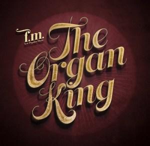 FM-The-Organ-King-300x292 FM - The Organ King