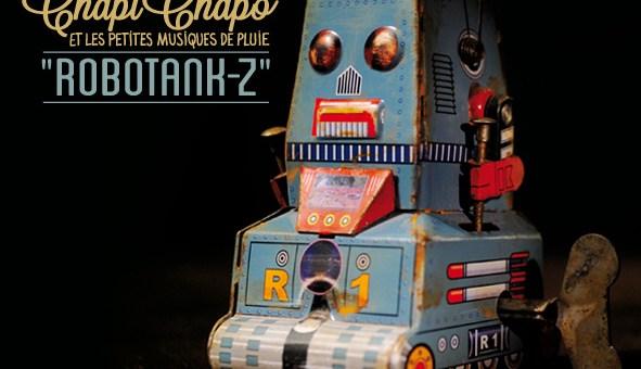 Chapi Chapo & Les Petites Musiques De Pluie : Robotank-Z