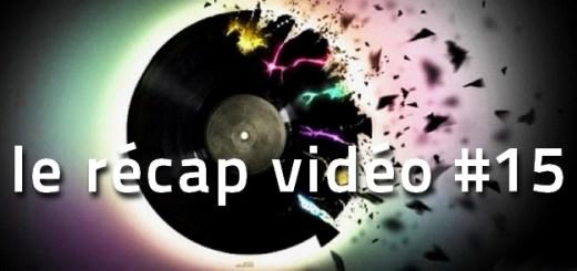 Les vidéos de la semaine - le récap #15