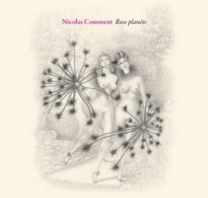 nicolas-comment-rose-planete-300x285 Nicolas Comment – Rose planète