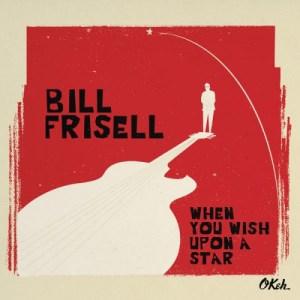 bill-frisell-when-you-wish-upon-a-star-300x300 Les nouveautés musique pop, rock, electro, jazz du 5 février 2016