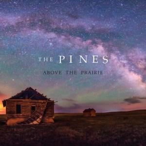 pines-above-the-prairie-300x300 Les nouveautés musique pop, rock, electro, jazz du 5 février 2016