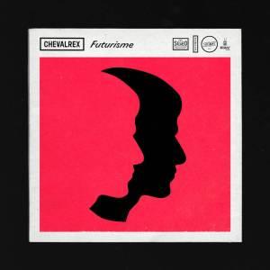chevalrex-futurisme-300x300 Top Albums Hop Blog : le meilleur de 2016