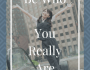 be who you really are