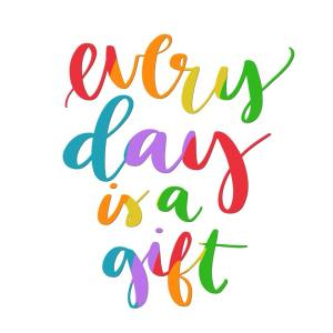 Every Day Is A Gift | Hope Ink Art