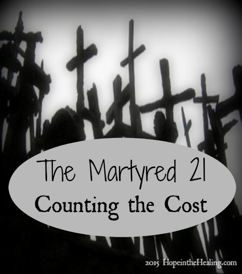 martyred 21 and counting the cost