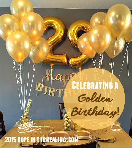 How To Celebrate A Golden Birthday Hope In The Healing