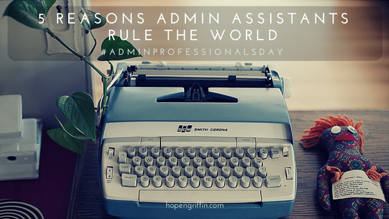 5 Reasons Why Administrative Assistants Rule the World