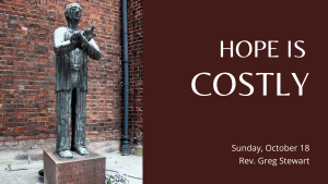 Photo of statue of Dietrich Bonhoeffer with text Hope is Costly, Sunday Oct. 18, Rev. Greg Stewart