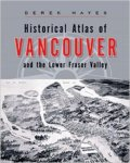 Historical Atlas of Vancouver and the Lower Fraser Valley – Derek Hayes